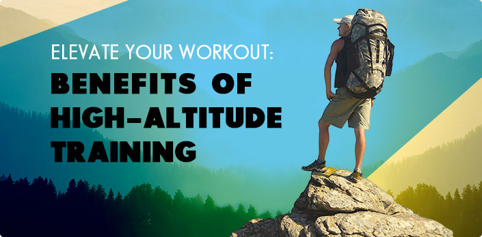 Elevate Your Workout - Benefits of High Altitude Training